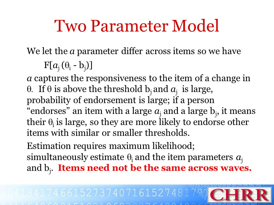 Two Parameter Model We let the a parameter differ across items so we have. F[aj (qi - bj)]